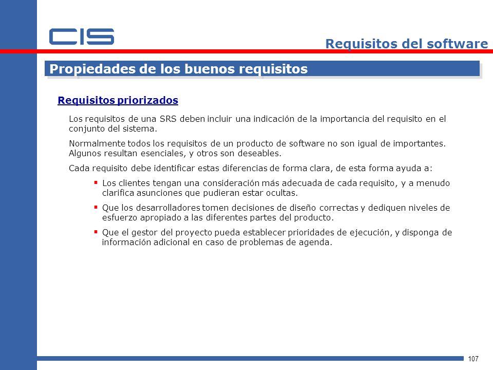 107 Requisitos del software Propiedades de los buenos requisitos Los requisitos de una SRS deben incluir una indicación de la importancia del requisito en el conjunto del sistema.