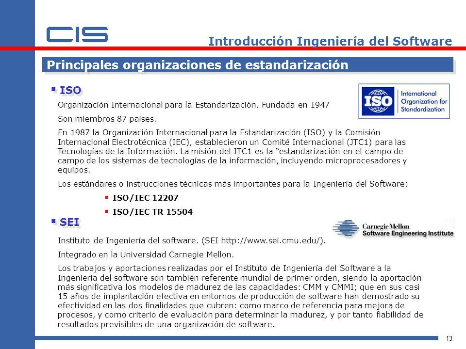 13 Introducción Ingeniería del Software Principales organizaciones de estandarización ISO Organización Internacional para la Estandarización.