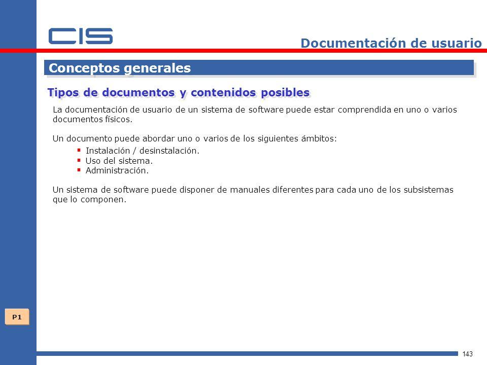 143 Documentación de usuario Conceptos generales La documentación de usuario de un sistema de software puede estar comprendida en uno o varios documentos físicos.
