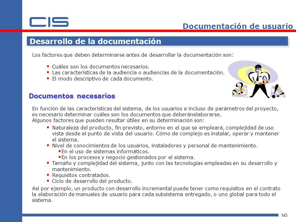 145 Documentación de usuario Desarrollo de la documentación En función de las características del sistema, de los usuarios e incluso de parámetros del proyecto, es necesario determinar cuáles son los documentos que deberánelaborarse.