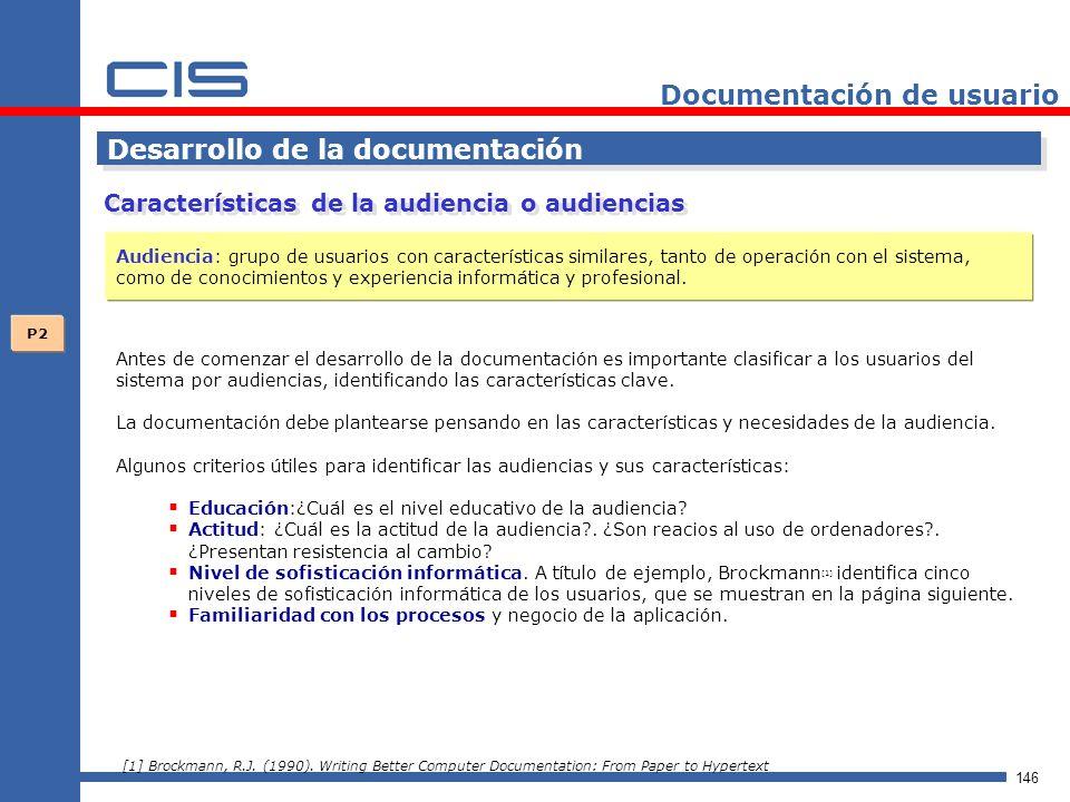 146 Documentación de usuario Desarrollo de la documentación Antes de comenzar el desarrollo de la documentación es importante clasificar a los usuarios del sistema por audiencias, identificando las características clave.