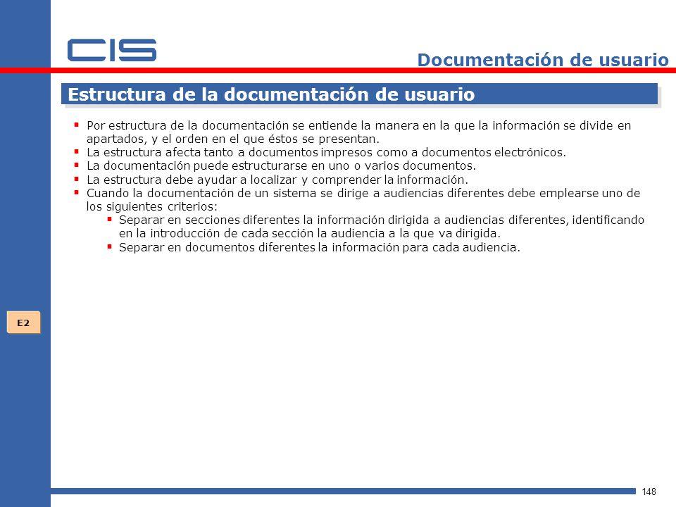 148 Documentación de usuario Estructura de la documentación de usuario Por estructura de la documentación se entiende la manera en la que la información se divide en apartados, y el orden en el que éstos se presentan.
