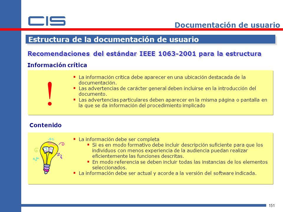 151 Documentación de usuario Estructura de la documentación de usuario Recomendaciones del estándar IEEE 1063-2001 para la estructura Información crítica La información crítica debe aparecer en una ubicación destacada de la documentación.