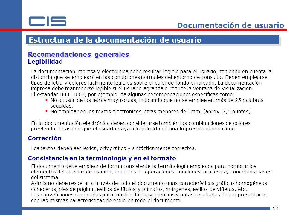 154 Documentación de usuario Estructura de la documentación de usuario Recomendaciones generales La documentación impresa y electrónica debe resultar legible para el usuario, teniendo en cuenta la distancia que se empleará en las condiciones normales del entorno de consulta.