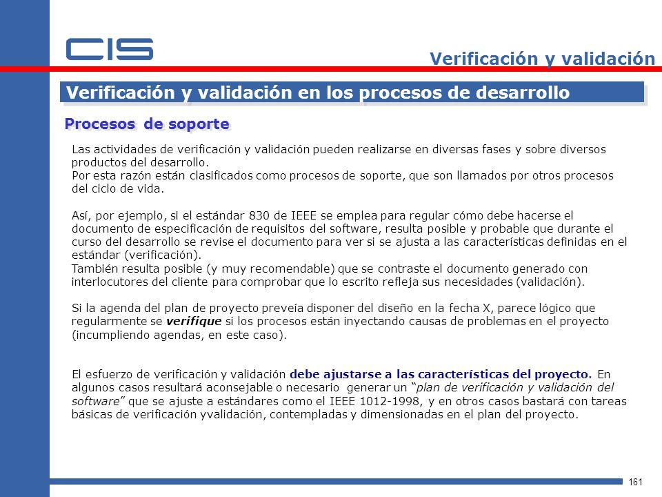 161 Verificación y validación Verificación y validación en los procesos de desarrollo Las actividades de verificación y validación pueden realizarse en diversas fases y sobre diversos productos del desarrollo.