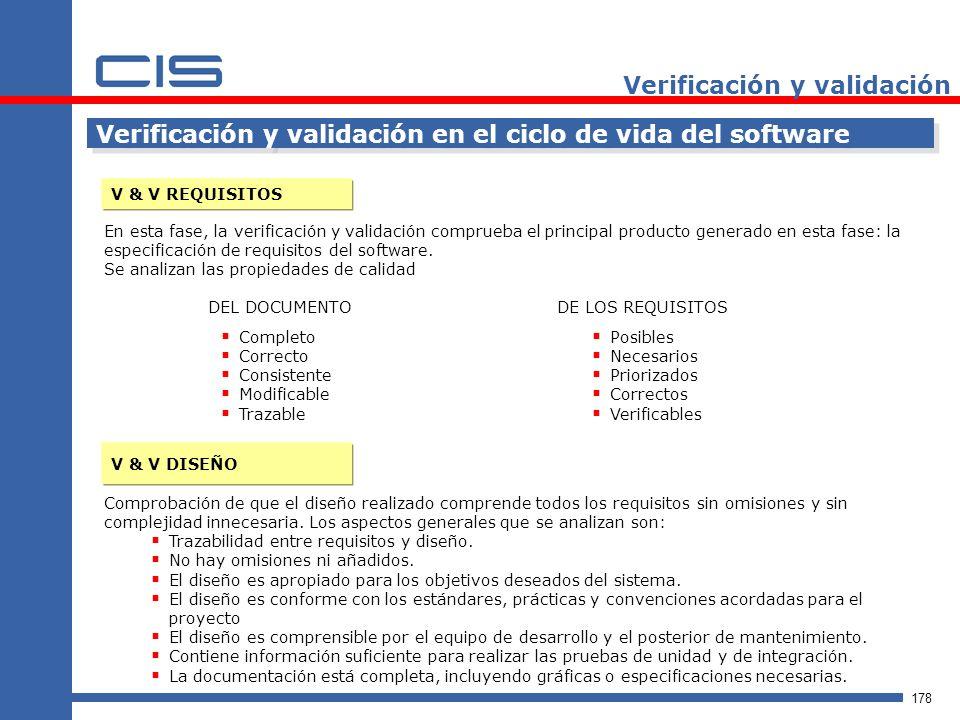 178 Verificación y validación Verificación y validación en el ciclo de vida del software V & V REQUISITOS En esta fase, la verificación y validación comprueba el principal producto generado en esta fase: la especificación de requisitos del software.