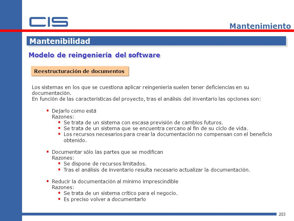 203 Mantenimiento Mantenibilidad Los sistemas en los que se cuestiona aplicar reingeniería suelen tener deficiencias en su documentación.