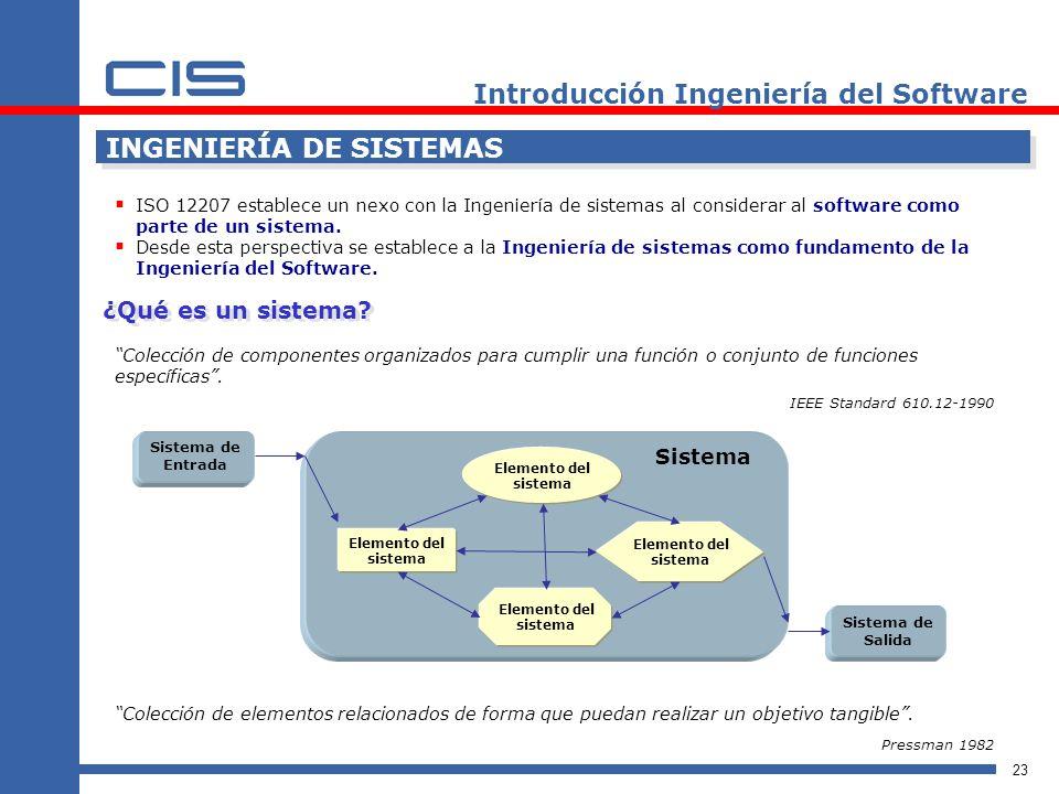 23 Introducción Ingeniería del Software INGENIERÍA DE SISTEMAS ISO 12207 establece un nexo con la Ingeniería de sistemas al considerar al software como parte de un sistema.