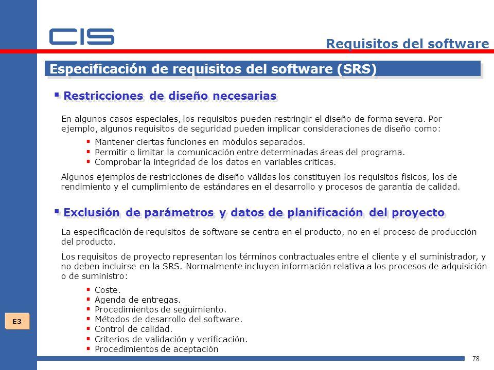 78 Requisitos del software Especificación de requisitos del software (SRS) Restricciones de diseño necesarias En algunos casos especiales, los requisitos pueden restringir el diseño de forma severa.