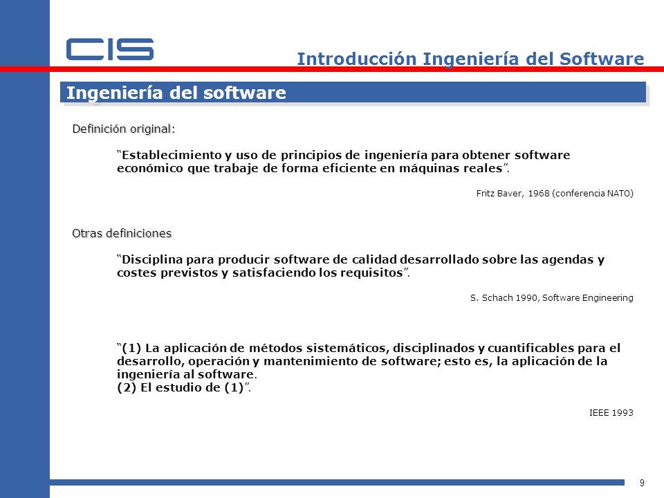 9 Introducción Ingeniería del Software Ingeniería del software Definición original: Establecimiento y uso de principios de ingeniería para obtener software económico que trabaje de forma eficiente en máquinas reales.