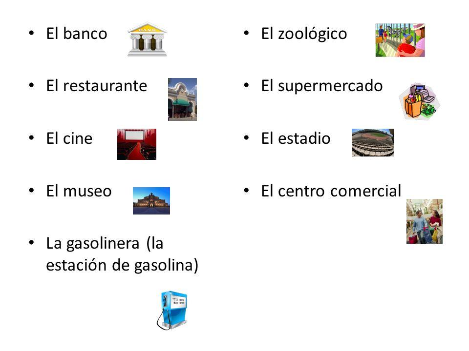 El banco El restaurante El cine El museo La gasolinera (la estación de gasolina) El zoológico El supermercado El estadio El centro comercial