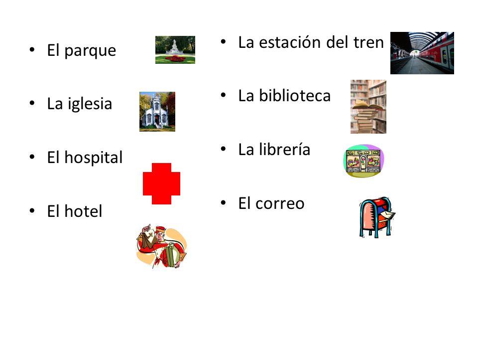 El parque La iglesia El hospital El hotel La estación del tren La biblioteca La librería El correo