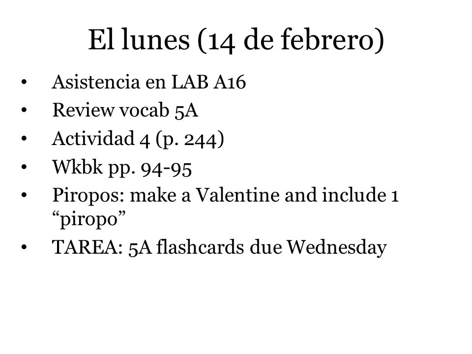El lunes (14 de febrero) Asistencia en LAB A16 Review vocab 5A Actividad 4 (p.