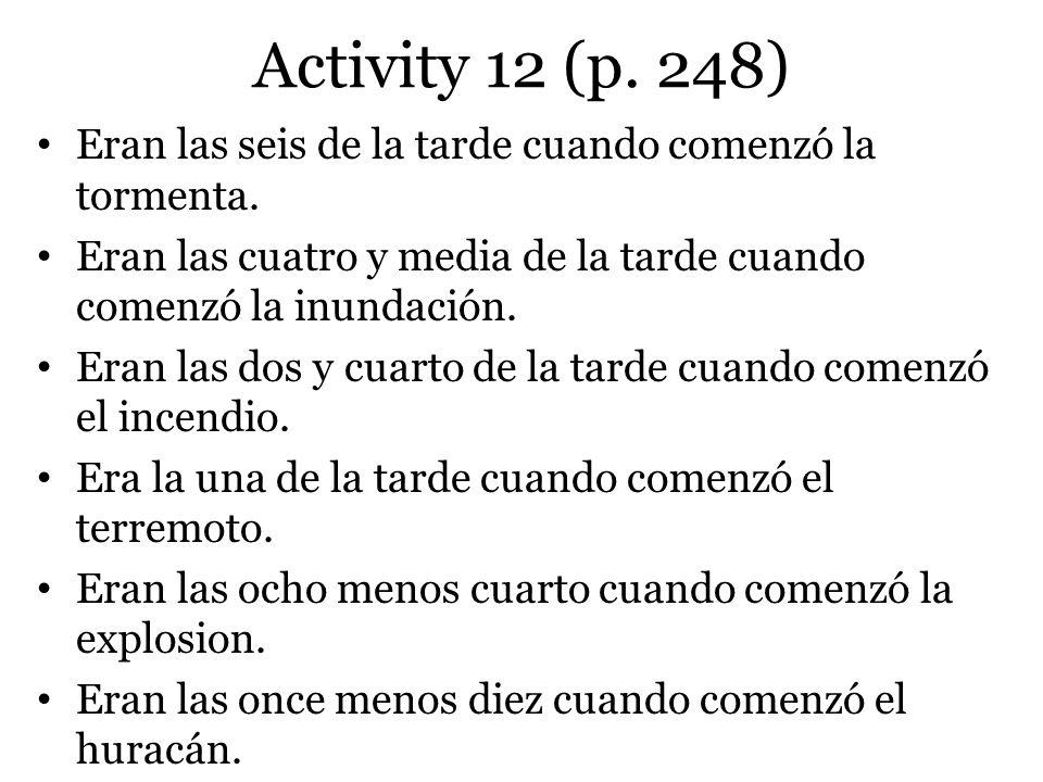 Activity 12 (p.248) Eran las seis de la tarde cuando comenzó la tormenta.