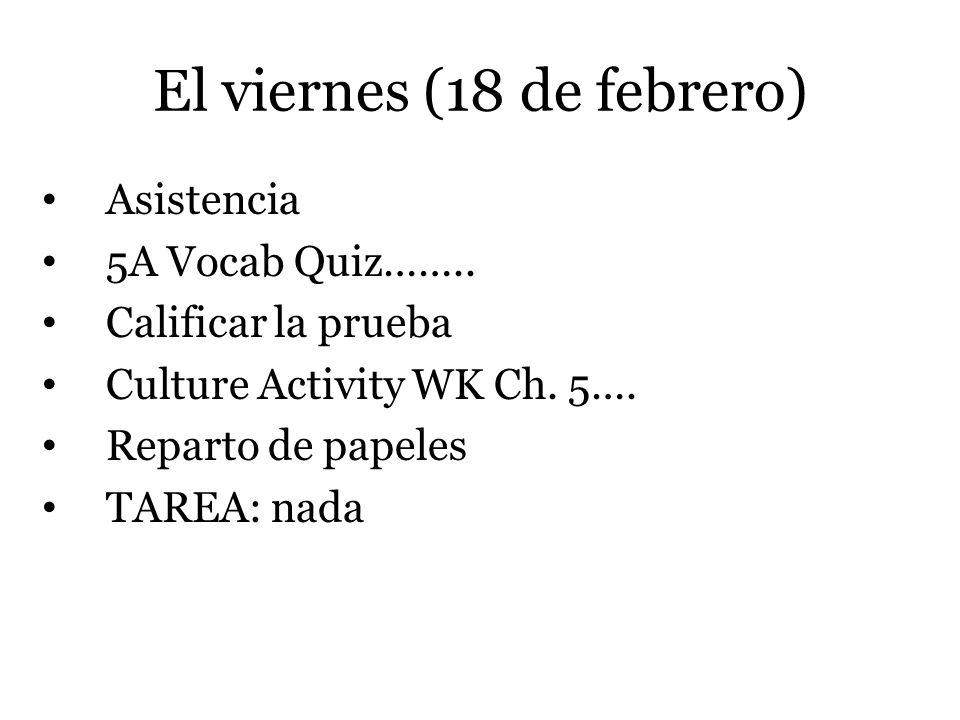 El viernes (18 de febrero) Asistencia 5A Vocab Quiz……..