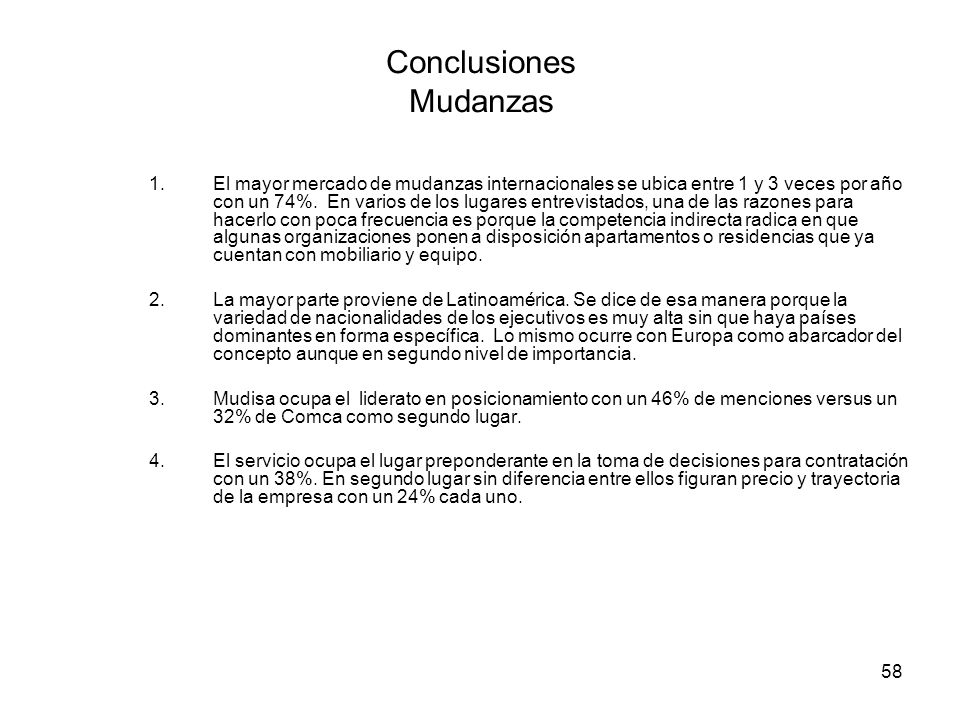 58 Conclusiones Mudanzas 1.El mayor mercado de mudanzas internacionales se ubica entre 1 y 3 veces por año con un 74%.