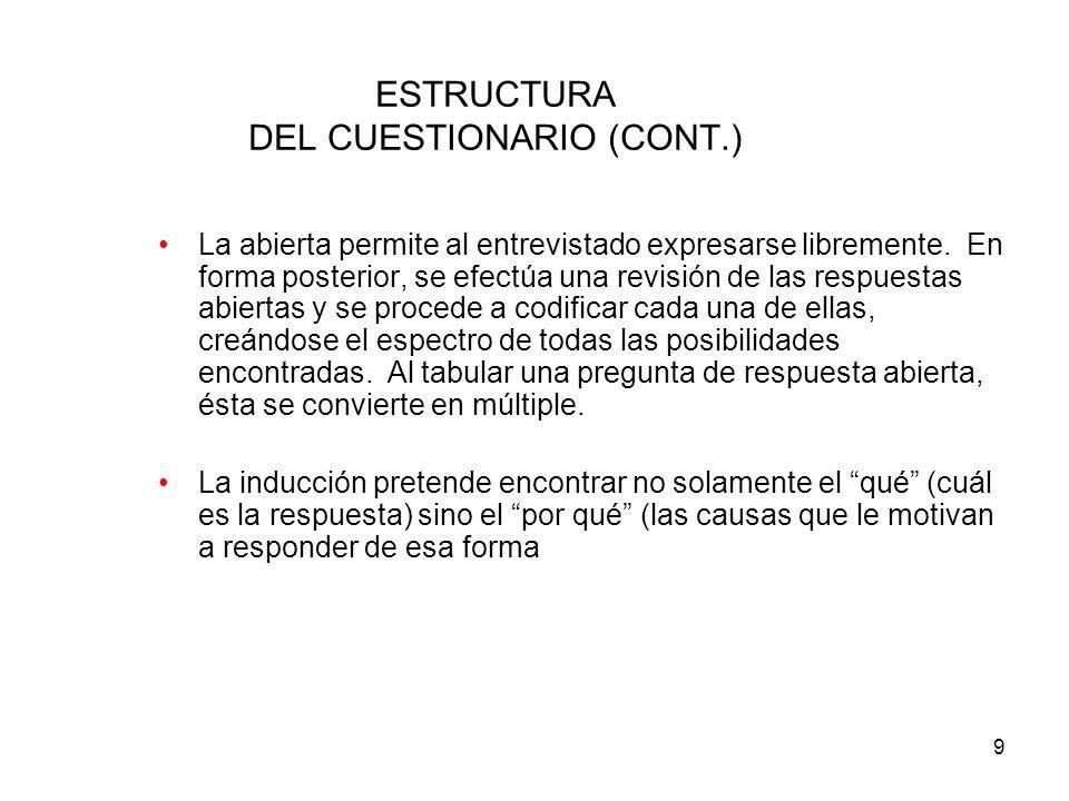 9 ESTRUCTURA DEL CUESTIONARIO (CONT.) La abierta permite al entrevistado expresarse libremente.