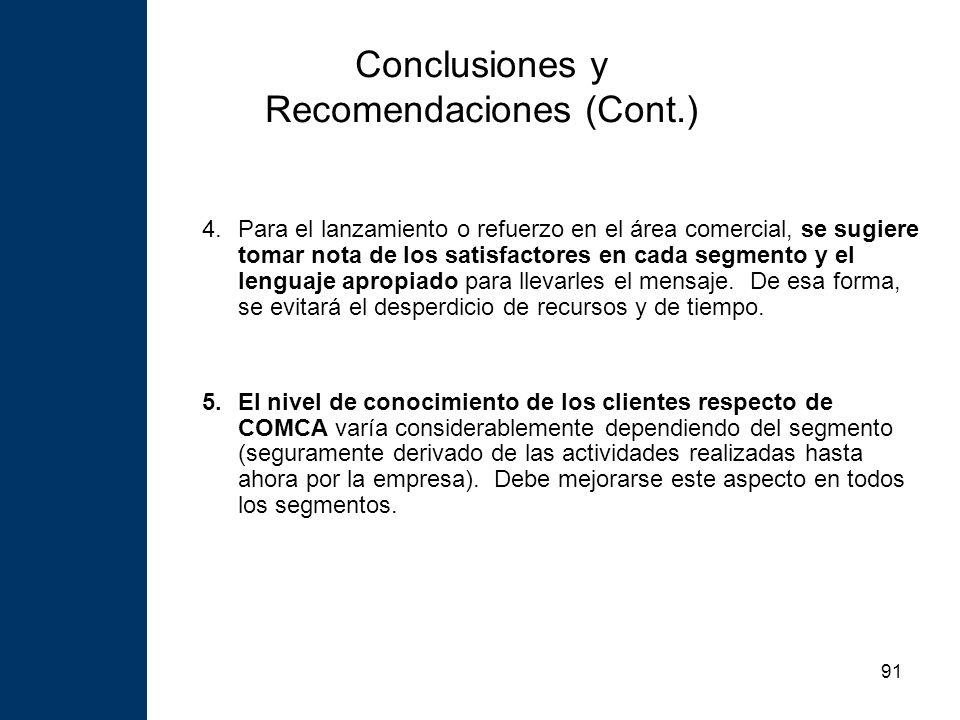 91 Conclusiones y Recomendaciones (Cont.) 4.Para el lanzamiento o refuerzo en el área comercial, se sugiere tomar nota de los satisfactores en cada segmento y el lenguaje apropiado para llevarles el mensaje.