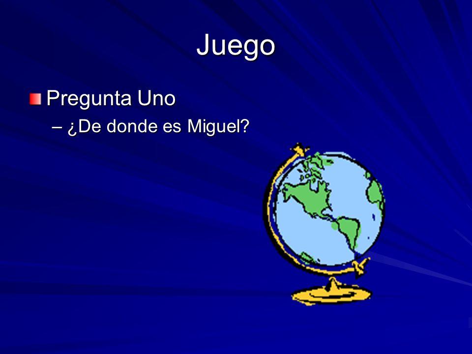 Juego Pregunta Uno –¿De donde es Miguel?
