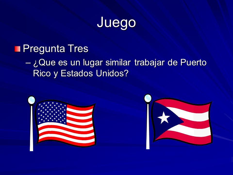 Juego Pregunta Tres –¿Que es un lugar similar trabajar de Puerto Rico y Estados Unidos