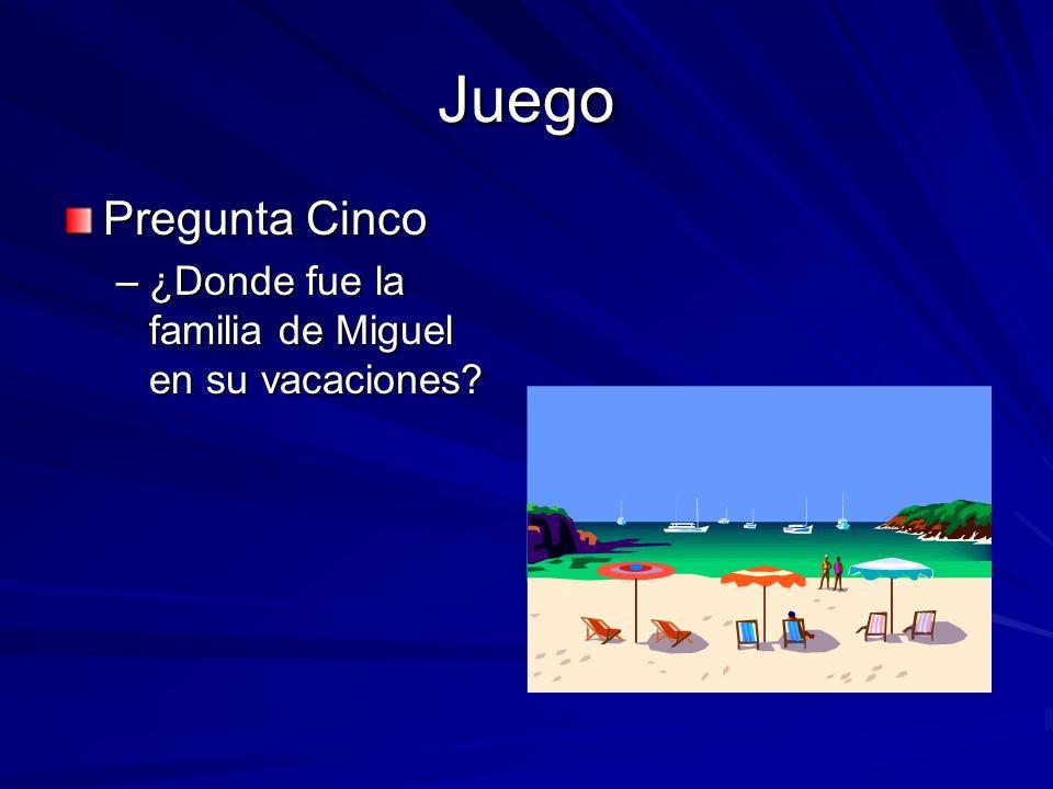 Juego Pregunta Cinco –¿Donde fue la familia de Miguel en su vacaciones?