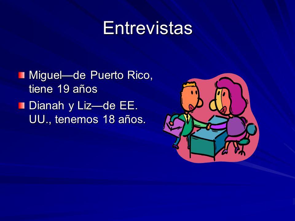 Entrevistas Miguelde Puerto Rico, tiene 19 años Dianah y Lizde EE. UU., tenemos 18 años.
