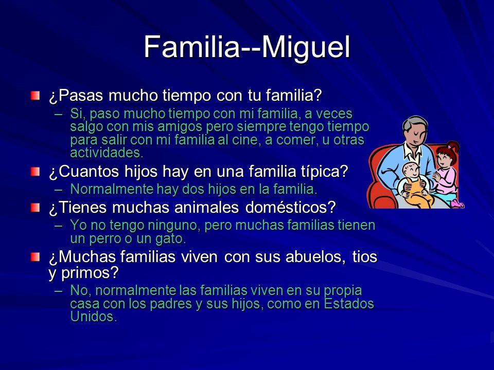 Familia--Miguel ¿Pasas mucho tiempo con tu familia.