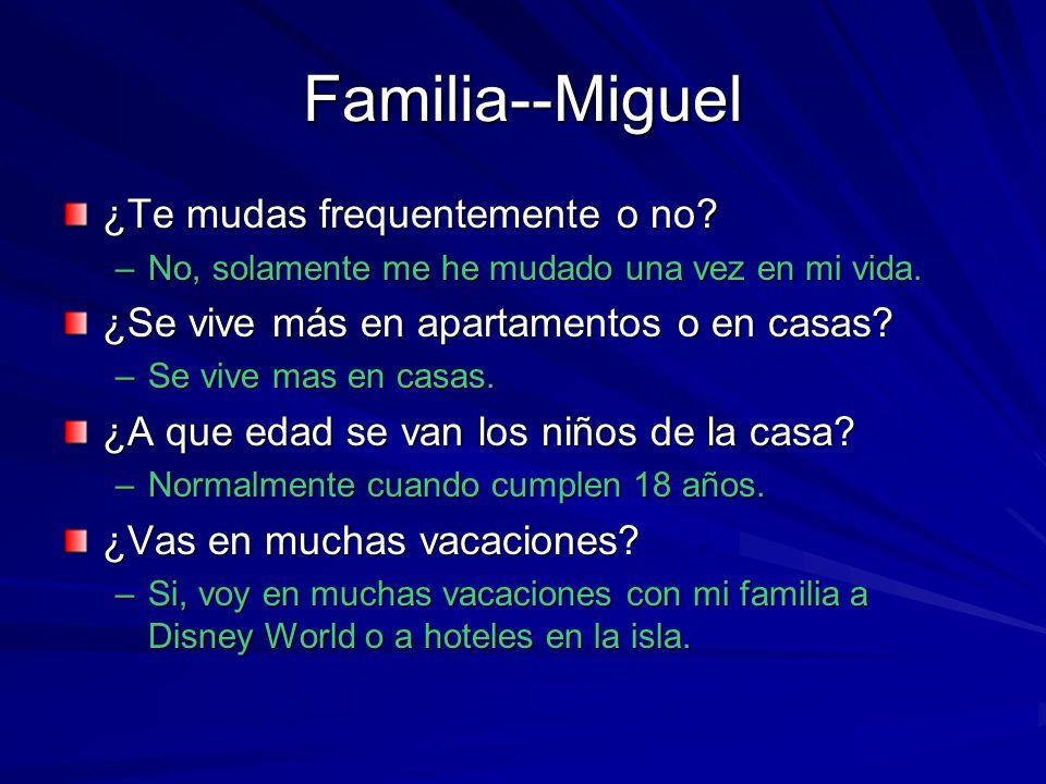 Familia--Miguel ¿Te mudas frequentemente o no.–No, solamente me he mudado una vez en mi vida.