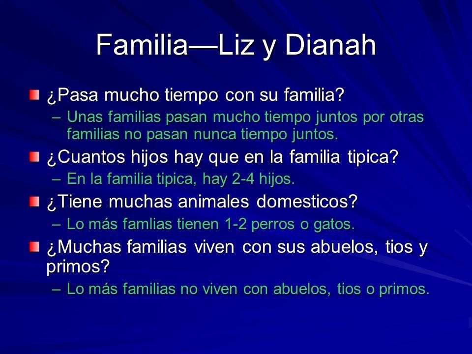 FamiliaLiz y Dianah ¿Pasa mucho tiempo con su familia.