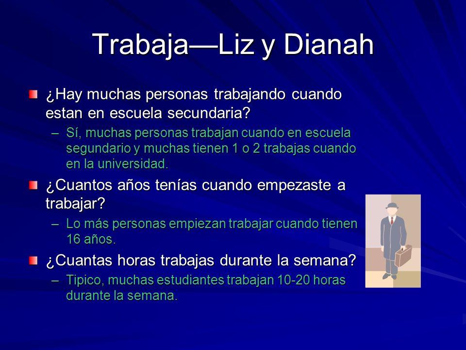 TrabajaLiz y Dianah ¿Hay muchas personas trabajando cuando estan en escuela secundaria.