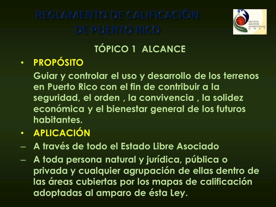 TÓPICO 1 ALCANCE PROPÓSITO Guiar y controlar el uso y desarrollo de los terrenos en Puerto Rico con el fin de contribuir a la seguridad, el orden, la