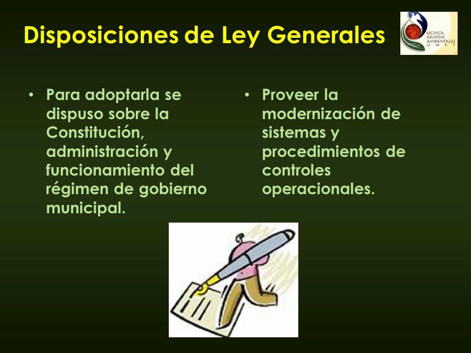 Disposiciones de Ley Generales Para adoptarla se dispuso sobre la Constitución, administración y funcionamiento del régimen de gobierno municipal. Pro