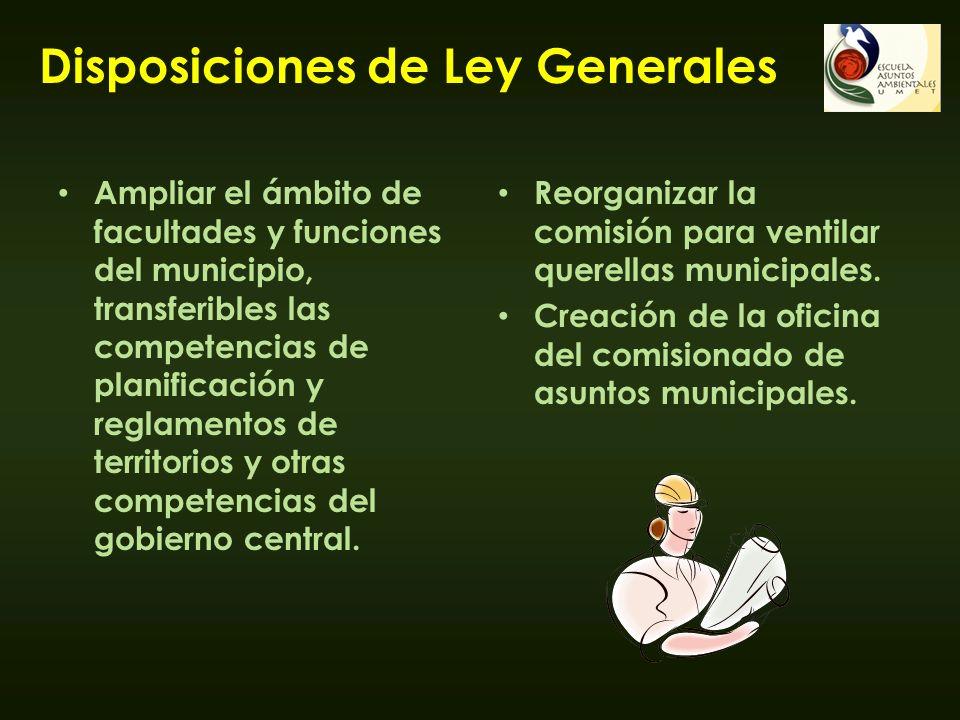 Disposiciones de Ley Generales Ampliar el ámbito de facultades y funciones del municipio, transferibles las competencias de planificación y reglamento