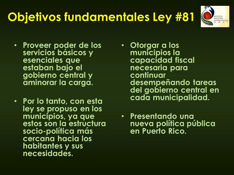 Objetivos fundamentales Ley #81 Proveer poder de los servicios básicos y esenciales que estaban bajo el gobierno central y aminorar la carga. Por lo t