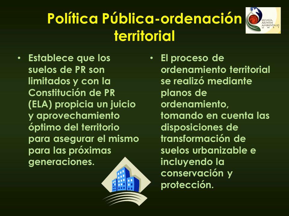 Política Pública-ordenación territorial Establece que los suelos de PR son limitados y con la Constitución de PR (ELA) propicia un juicio y aprovecham