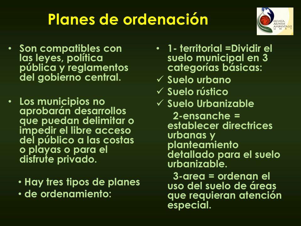 Planes de ordenación Son compatibles con las leyes, política pública y reglamentos del gobierno central. Los municipios no aprobarán desarrollos que p