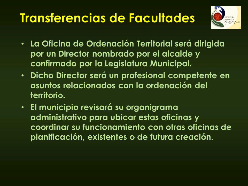 Transferencias de Facultades La Oficina de Ordenación Territorial será dirigida por un Director nombrado por el alcalde y confirmado por la Legislatur