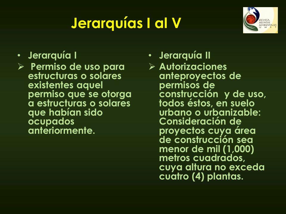 Jerarquías I al V Jerarquía I Permiso de uso para estructuras o solares existentes aquel permiso que se otorga a estructuras o solares que habían sido