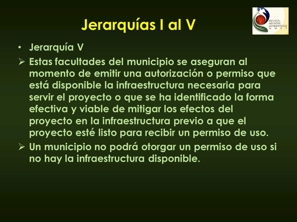 Jerarquías I al V Jerarquía V Estas facultades del municipio se aseguran al momento de emitir una autorización o permiso que está disponible la infrae