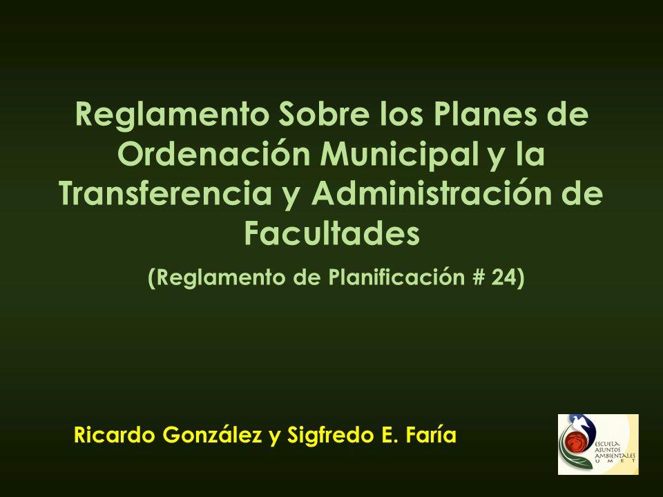 Reglamento Sobre los Planes de Ordenación Municipal y la Transferencia y Administración de Facultades (Reglamento de Planificación # 24) Ricardo Gonzá