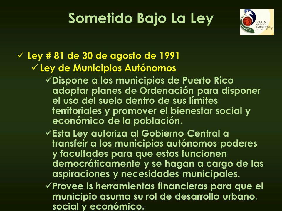 Sometido Bajo La Ley Ley # 81 de 30 de agosto de 1991 Ley de Municipios Autónomos Dispone a los municipios de Puerto Rico adoptar planes de Ordenación