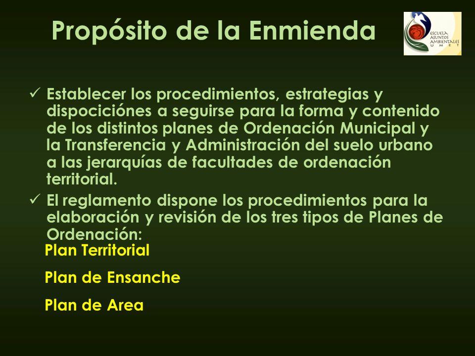 Propósito de la Enmienda Establecer los procedimientos, estrategias y dispociciónes a seguirse para la forma y contenido de los distintos planes de Or