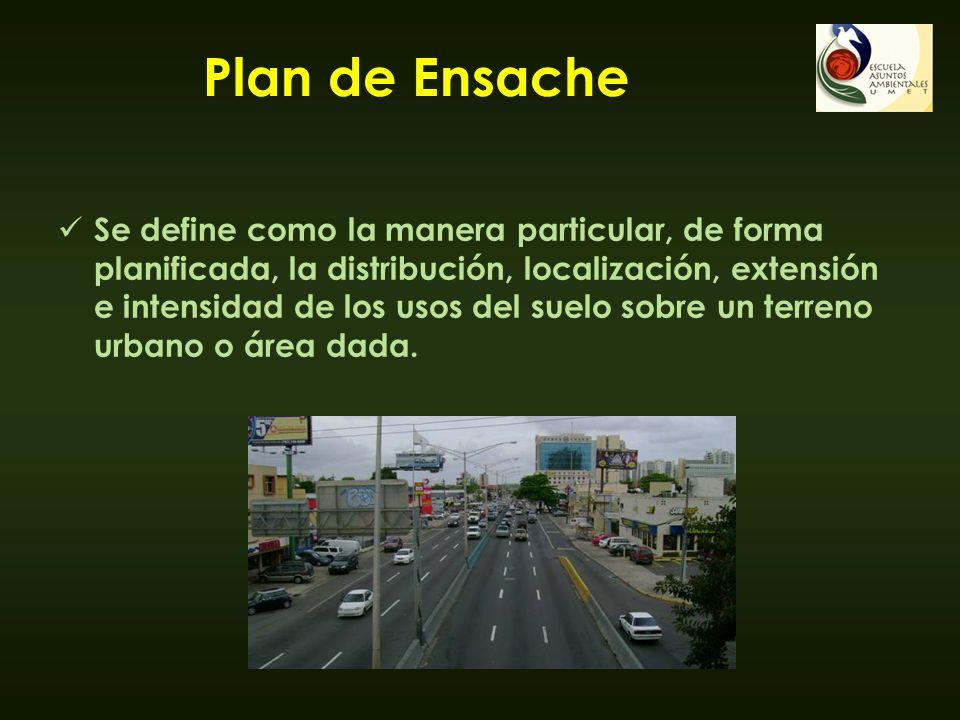 Plan de Ensache Se define como la manera particular, de forma planificada, la distribución, localización, extensión e intensidad de los usos del suelo