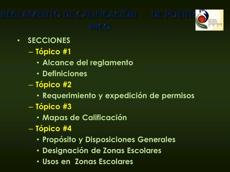 SECCIONES – Tópico #1 Alcance del reglamento Definiciones – Tópico #2 Requerimiento y expedición de permisos – Tópico #3 Mapas de Calificación – Tópic
