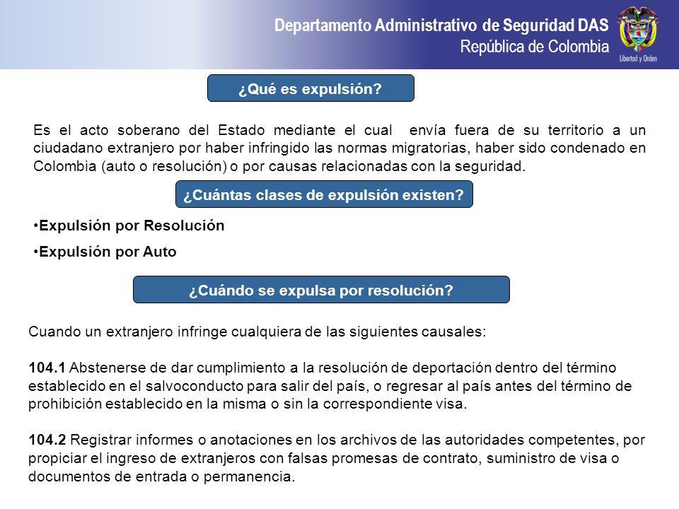 Departamento Administrativo de Seguridad DAS República de Colombia ¿Qué es expulsión? Es el acto soberano del Estado mediante el cual envía fuera de s