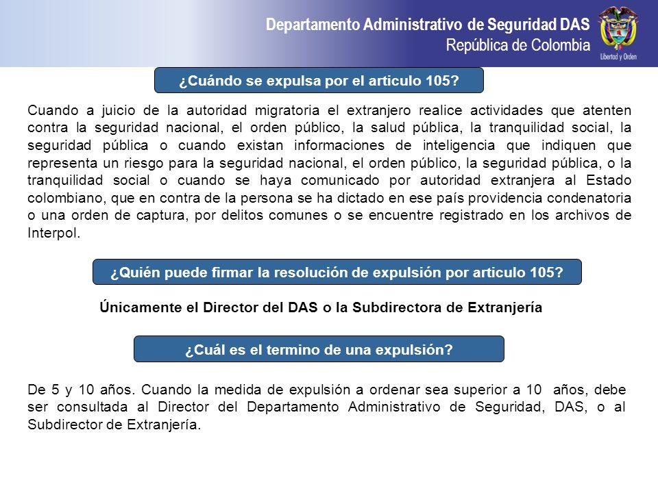 Departamento Administrativo de Seguridad DAS República de Colombia 14 ¿Cuándo se expulsa por el articulo 105? Cuando a juicio de la autoridad migrator