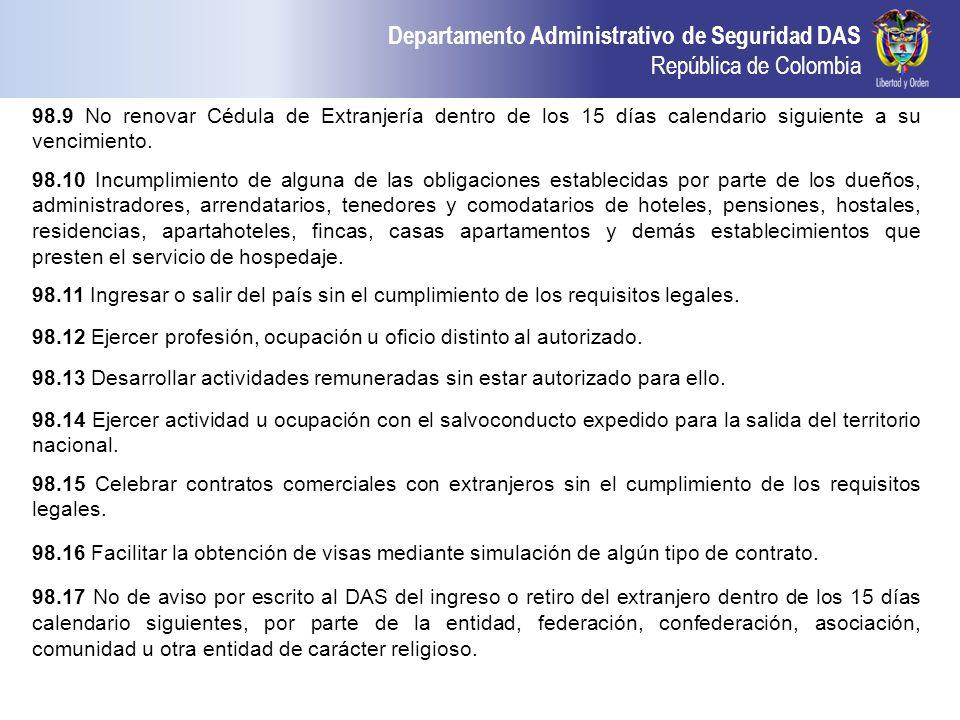Departamento Administrativo de Seguridad DAS República de Colombia 98.9 No renovar Cédula de Extranjería dentro de los 15 días calendario siguiente a