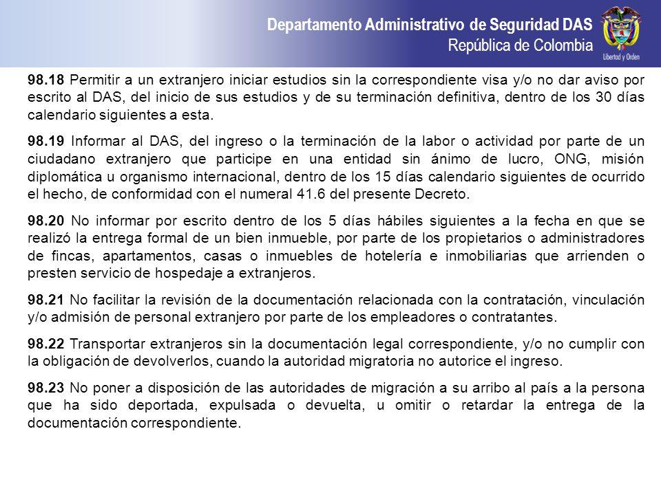 Departamento Administrativo de Seguridad DAS República de Colombia 98.18 Permitir a un extranjero iniciar estudios sin la correspondiente visa y/o no