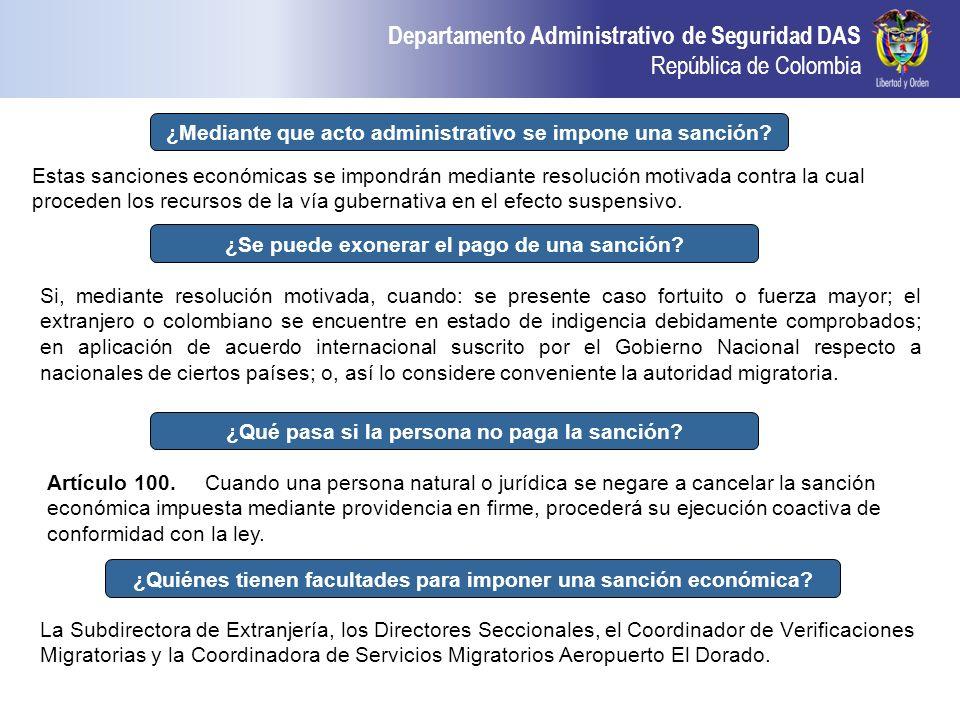Departamento Administrativo de Seguridad DAS República de Colombia Estas sanciones económicas se impondrán mediante resolución motivada contra la cual
