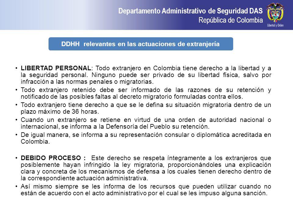 Departamento Administrativo de Seguridad DAS República de Colombia DDHH relevantes en las actuaciones de extranjería LIBERTAD PERSONAL: Todo extranjer